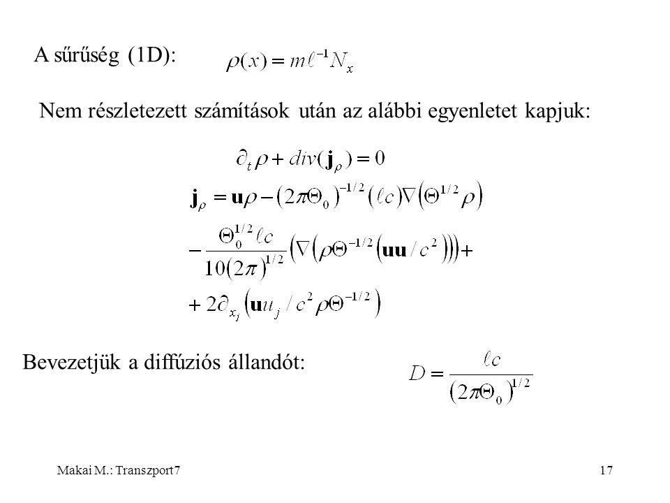 Makai M.: Transzport717 A sűrűség (1D): Nem részletezett számítások után az alábbi egyenletet kapjuk: Bevezetjük a diffúziós állandót: