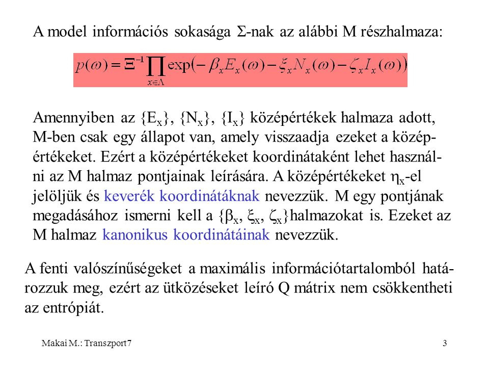 Makai M.: Transzport74 A sebességmező I x -hez kapcsolódik: A kanonikus koordinátákkal a sebesség kifejezhető: Ez az alábbi módon látható be (1D eset).
