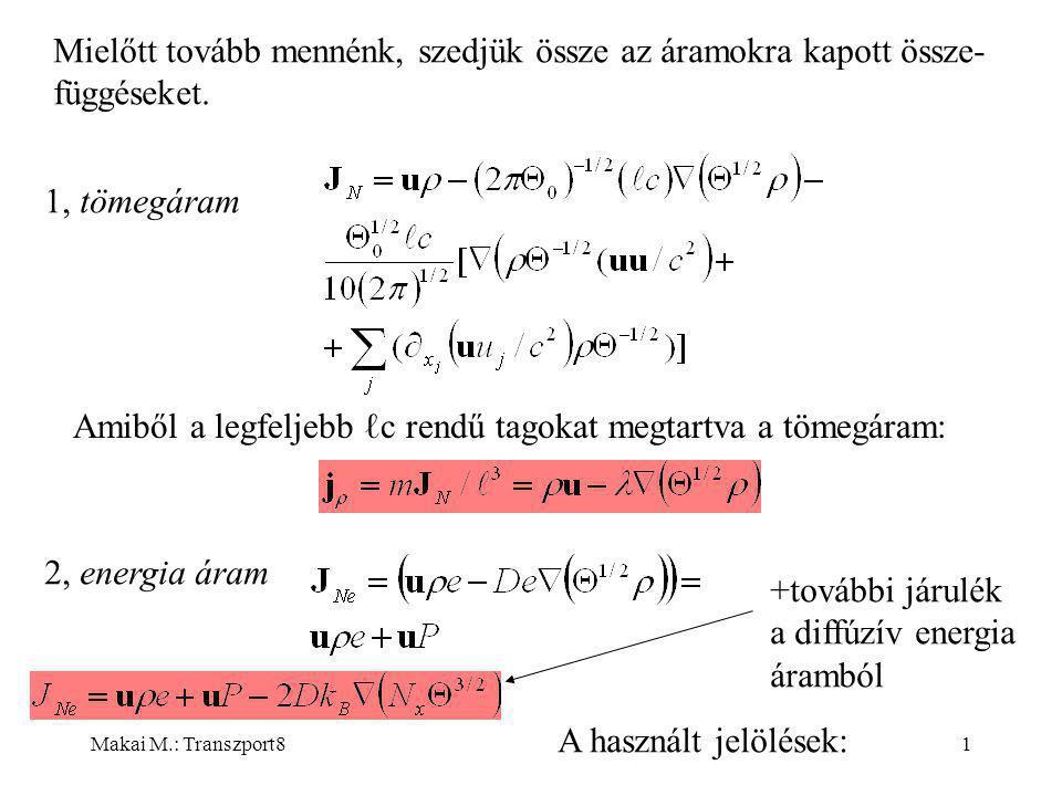 Makai M.: Transzport81 Mielőtt tovább mennénk, szedjük össze az áramokra kapott össze- függéseket.