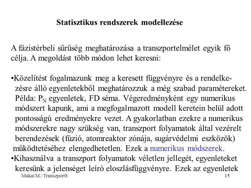 Makai M.: Transzport815 Statisztikus rendszerek modellezése A fázistérbeli sűrűség meghatározása a transzportelmélet egyik fő célja.