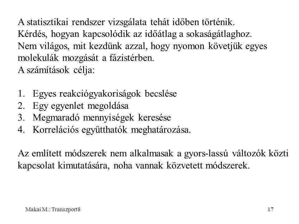 Makai M.: Transzport817 A statisztikai rendszer vizsgálata tehát időben történik.