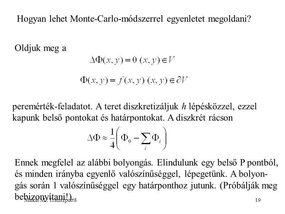 Makai M.: Transzport819 Hogyan lehet Monte-Carlo-módszerrel egyenletet megoldani.