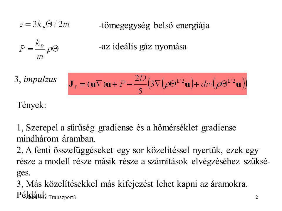 Makai M.: Transzport82 -tömegegység belső energiája -az ideális gáz nyomása 3, impulzus Tények: 1, Szerepel a sűrűség gradiense és a hőmérséklet gradiense mindhárom áramban.