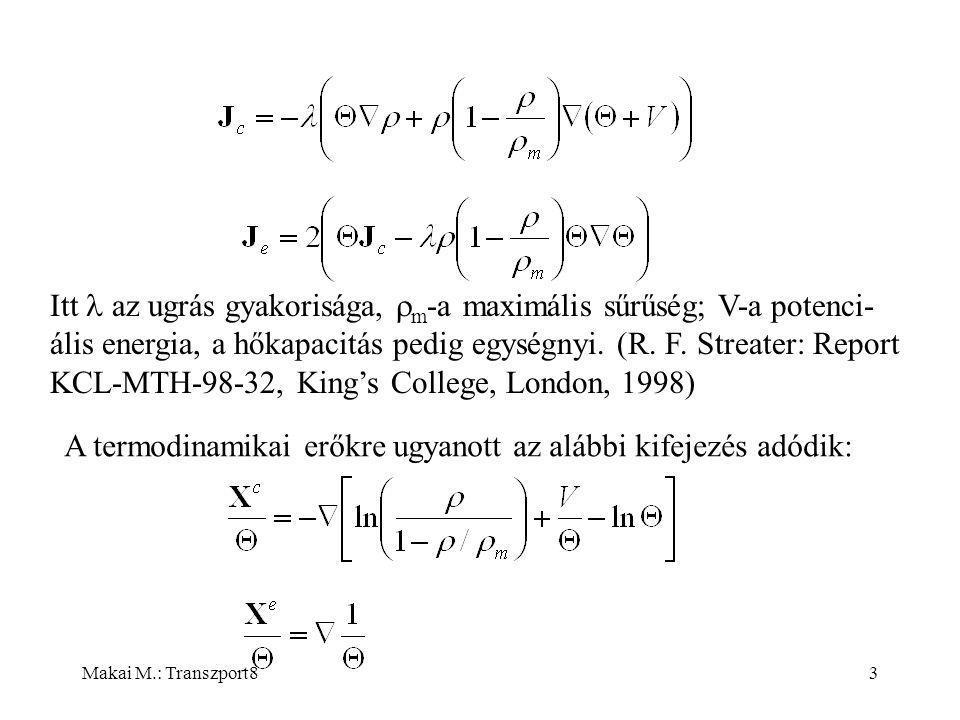 Makai M.: Transzport83 Itt az ugrás gyakorisága,  m -a maximális sűrűség; V-a potenci- ális energia, a hőkapacitás pedig egységnyi.