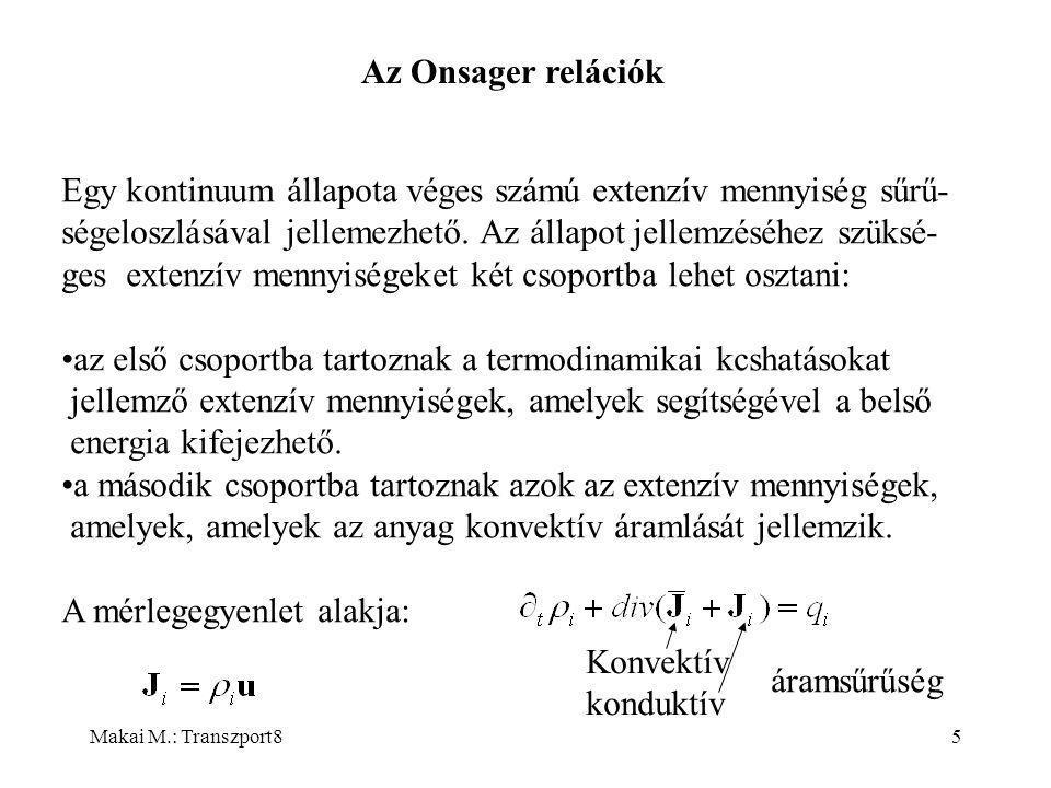 Makai M.: Transzport85 Az Onsager relációk Egy kontinuum állapota véges számú extenzív mennyiség sűrű- ségeloszlásával jellemezhető.