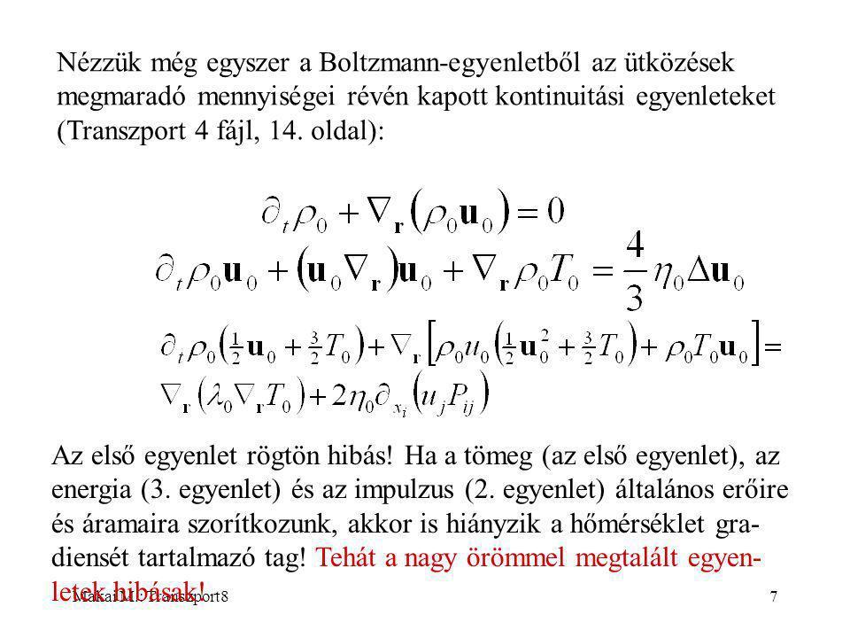 Makai M.: Transzport87 Nézzük még egyszer a Boltzmann-egyenletből az ütközések megmaradó mennyiségei révén kapott kontinuitási egyenleteket (Transzport 4 fájl, 14.