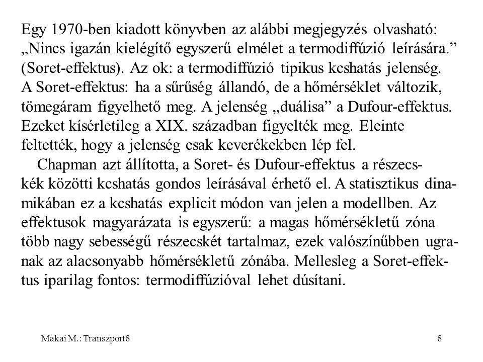 """Makai M.: Transzport88 Egy 1970-ben kiadott könyvben az alábbi megjegyzés olvasható: """"Nincs igazán kielégítő egyszerű elmélet a termodiffúzió leírására. (Soret-effektus)."""
