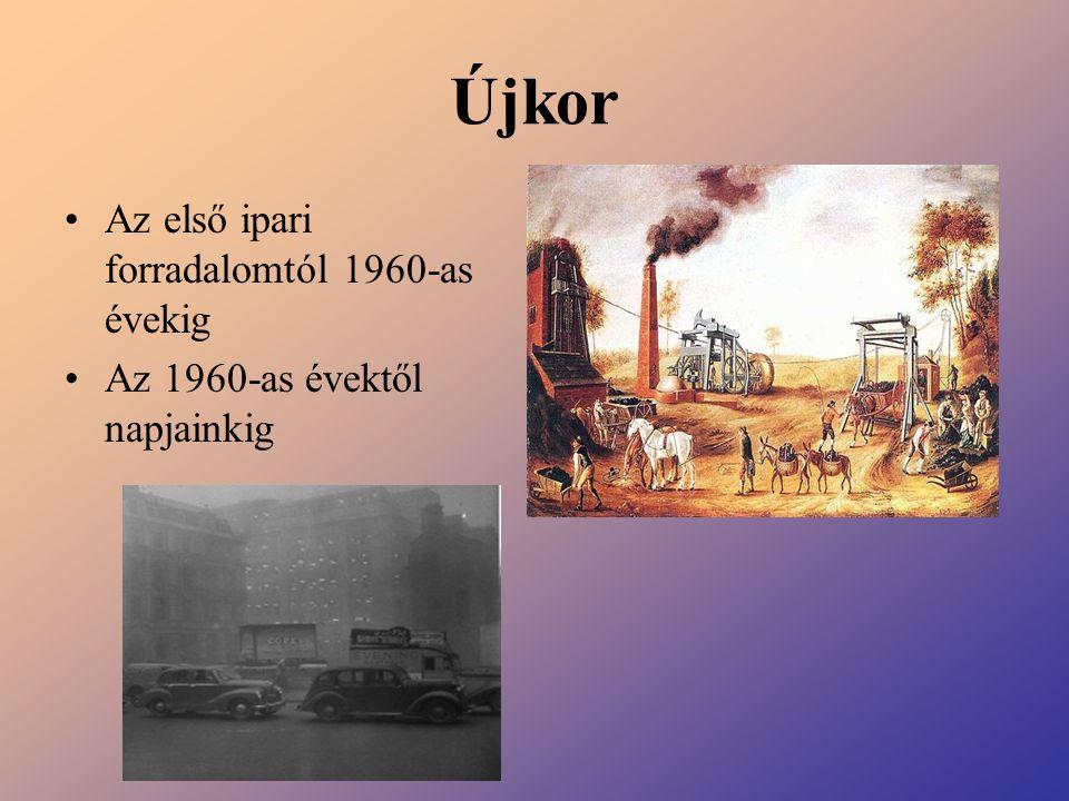 Újkor Az első ipari forradalomtól 1960-as évekig Az 1960-as évektől napjainkig