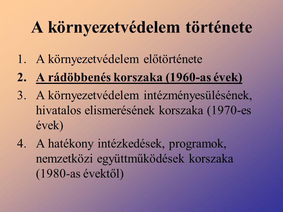 A környezetvédelem története 1.A környezetvédelem előtörténete 2.A rádöbbenés korszaka (1960-as évek) 3.A környezetvédelem intézményesülésének, hivata
