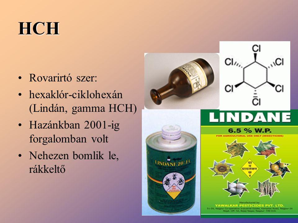 HCH Rovarirtó szer: hexaklór-ciklohexán (Lindán, gamma HCH) Hazánkban 2001-ig forgalomban volt Nehezen bomlik le, rákkeltő