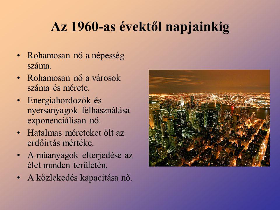 Az 1960-as évektől napjainkig Rohamosan nő a népesség száma. Rohamosan nő a városok száma és mérete. Energiahordozók és nyersanyagok felhasználása exp