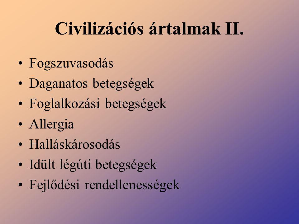 Civilizációs ártalmak II. Fogszuvasodás Daganatos betegségek Foglalkozási betegségek Allergia Halláskárosodás Idült légúti betegségek Fejlődési rendel