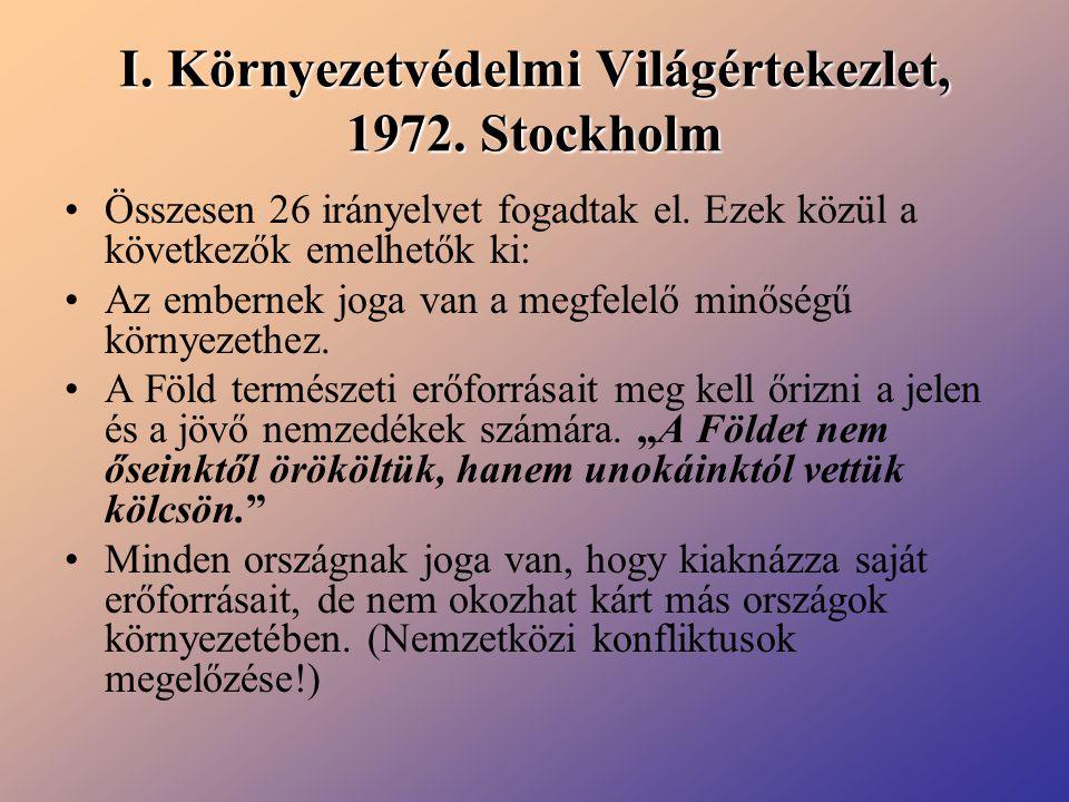 I. Környezetvédelmi Világértekezlet, 1972. Stockholm Összesen 26 irányelvet fogadtak el. Ezek közül a következők emelhetők ki: Az embernek joga van a