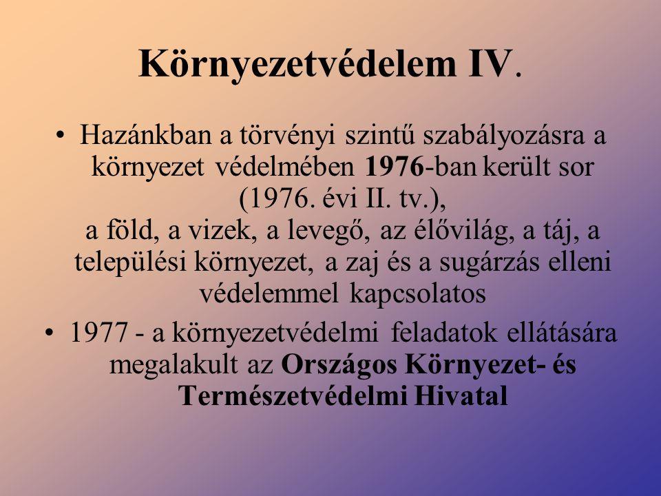 Környezetvédelem IV. Hazánkban a törvényi szintű szabályozásra a környezet védelmében 1976-ban került sor (1976. évi II. tv.), a föld, a vizek, a leve
