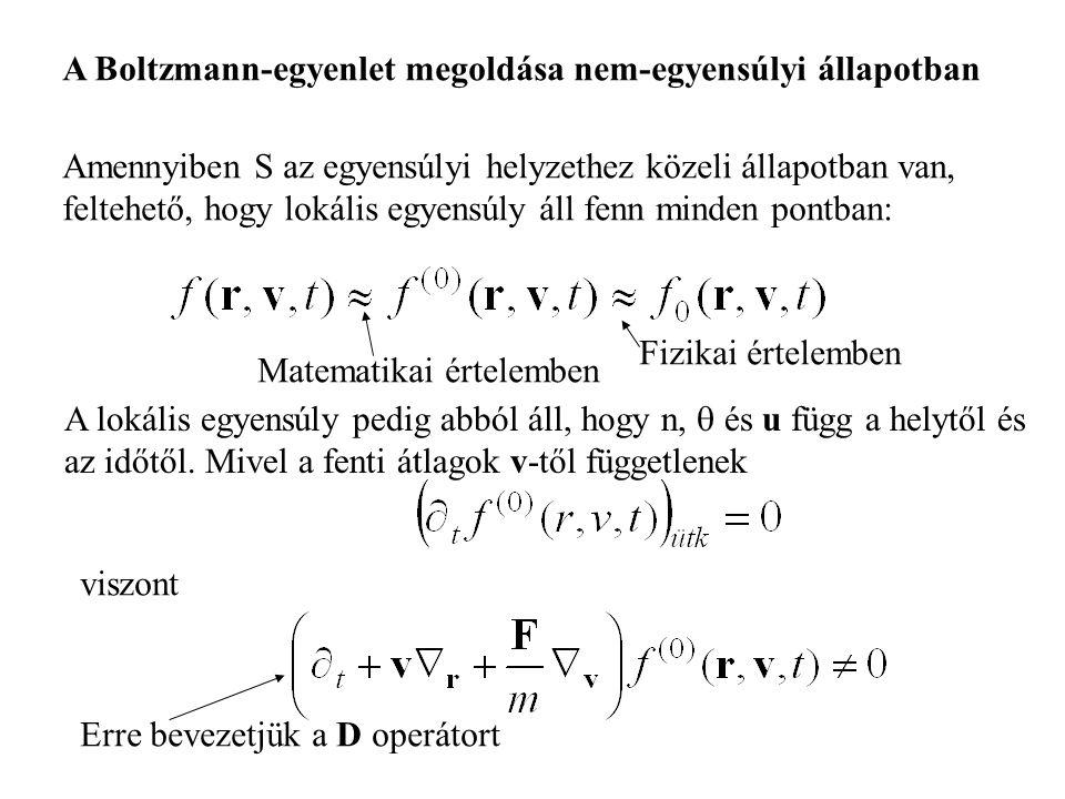 A Boltzmann-egyenlet megoldása nem-egyensúlyi állapotban Amennyiben S az egyensúlyi helyzethez közeli állapotban van, feltehető, hogy lokális egyensúly áll fenn minden pontban: A lokális egyensúly pedig abból áll, hogy n,  és u függ a helytől és az időtől.