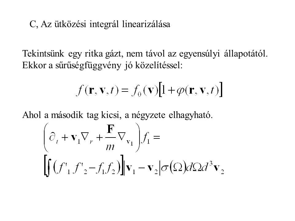 C, Az ütközési integrál linearizálása Tekintsünk egy ritka gázt, nem távol az egyensúlyi állapotától.