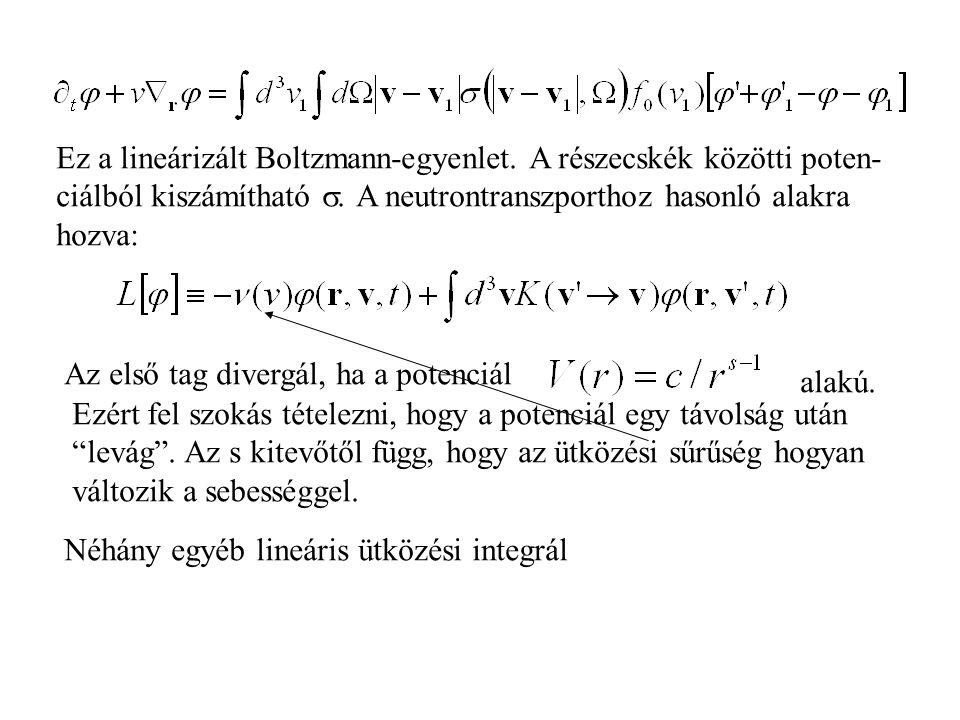 Ez a lineárizált Boltzmann-egyenlet.A részecskék közötti poten- ciálból kiszámítható .