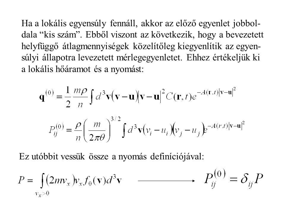 Ha a lokális egyensúly fennáll, akkor az előző egyenlet jobbol- dala kis szám .