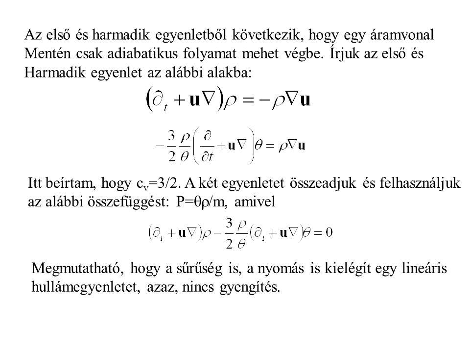 Az első és harmadik egyenletből következik, hogy egy áramvonal Mentén csak adiabatikus folyamat mehet végbe.