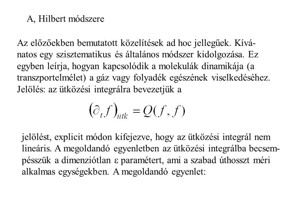 A, Hilbert módszere Az előzőekben bemutatott közelítések ad hoc jellegűek.