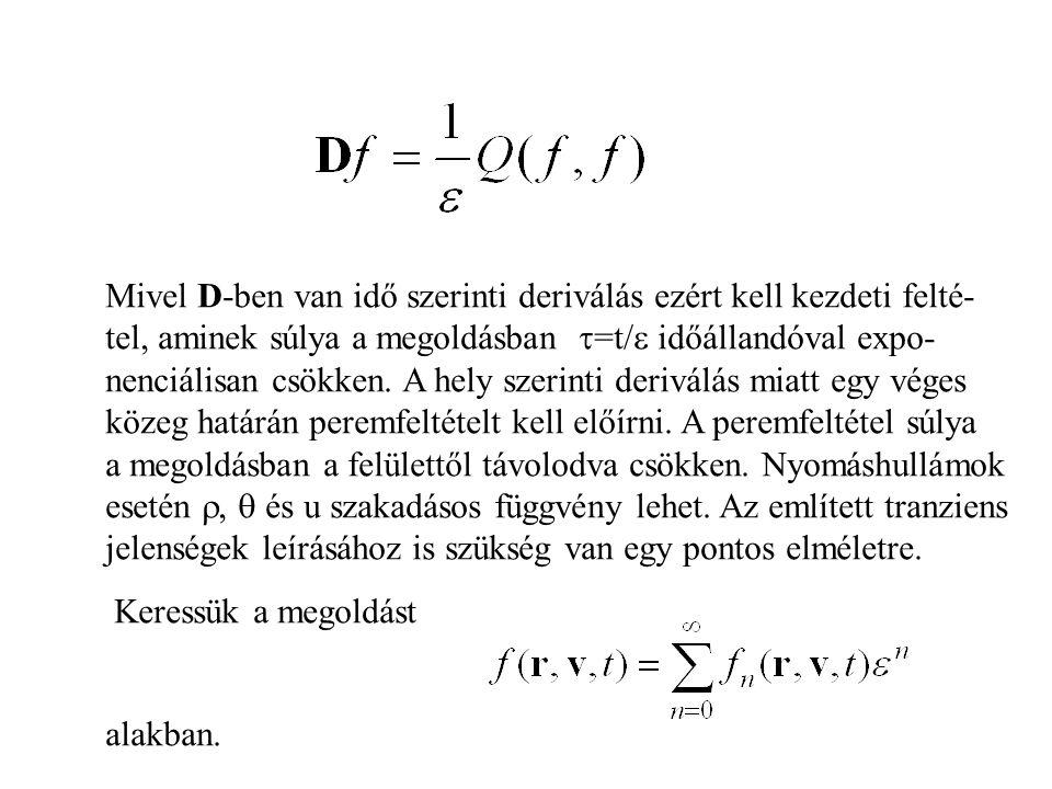 Mivel D-ben van idő szerinti deriválás ezért kell kezdeti felté- tel, aminek súlya a megoldásban  =t/  időállandóval expo- nenciálisan csökken.