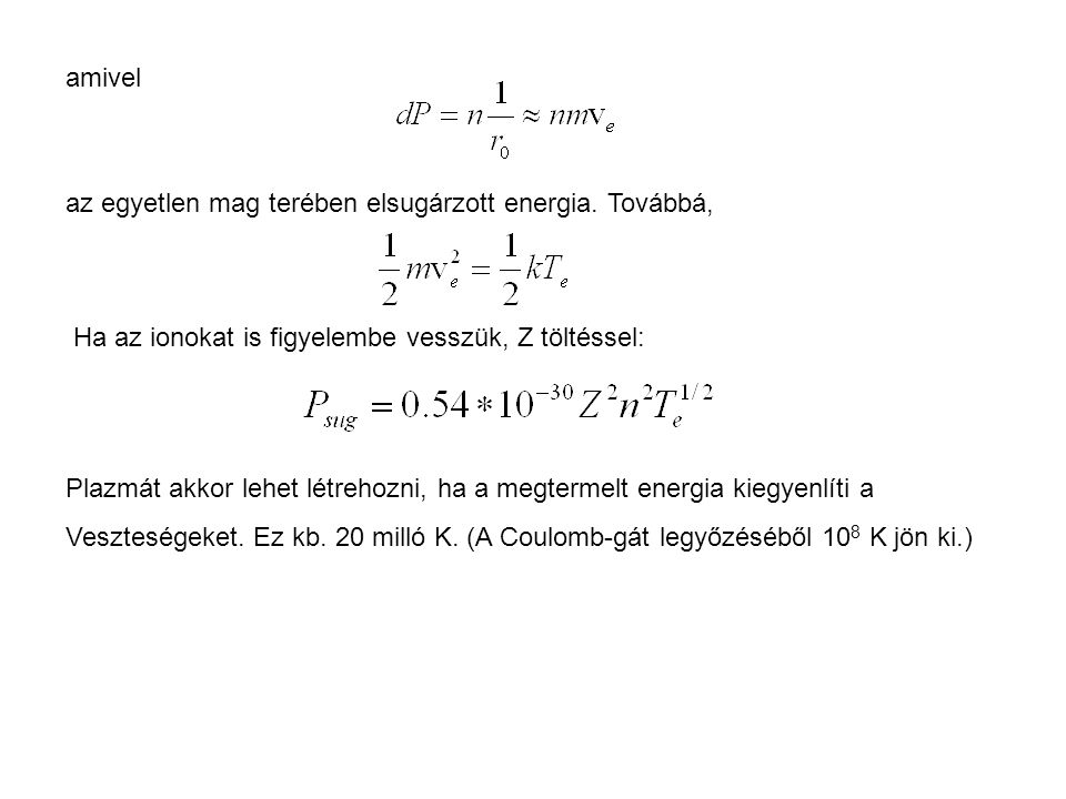 amivel az egyetlen mag terében elsugárzott energia. Továbbá, Ha az ionokat is figyelembe vesszük, Z töltéssel: Plazmát akkor lehet létrehozni, ha a me
