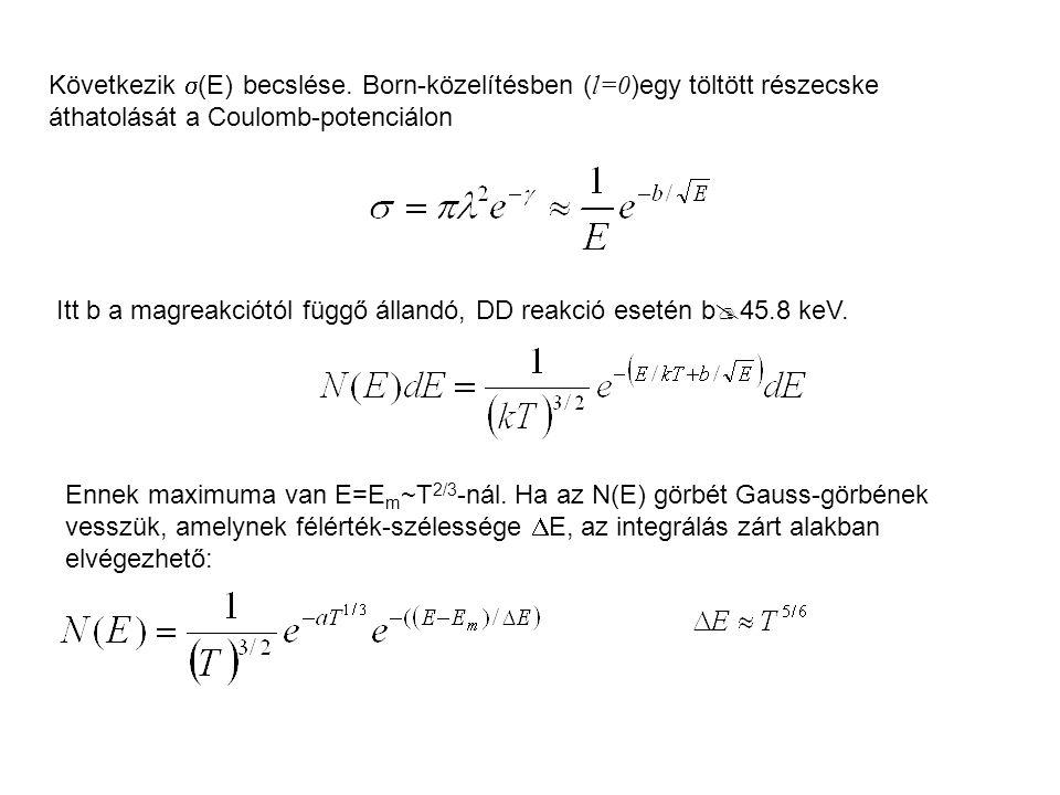 Következik  (E) becslése. Born-közelítésben ( l=0 )egy töltött részecske áthatolását a Coulomb-potenciálon Itt b a magreakciótól függő állandó, DD re