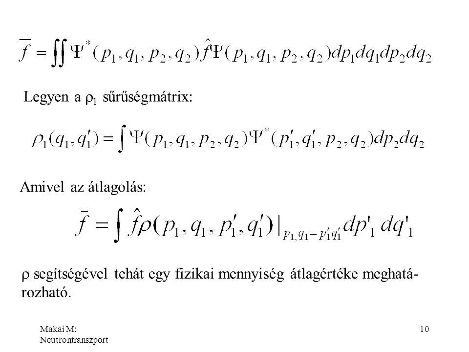 Makai M: Neutrontranszport 10 Legyen a  1 sűrűségmátrix: Amivel az átlagolás:  segítségével tehát egy fizikai mennyiség átlagértéke meghatá- rozható