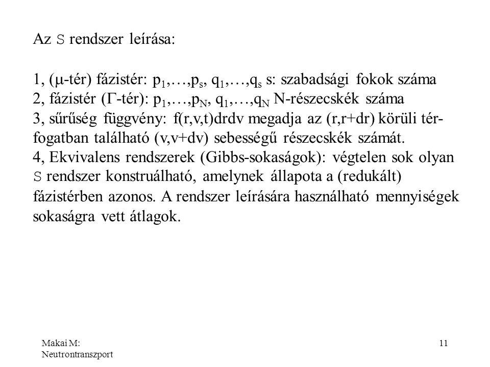 Makai M: Neutrontranszport 11 Az S rendszer leírása: 1, (  -tér) fázistér: p 1,…,p s, q 1,…,q s s: szabadsági fokok száma 2, fázistér (  -tér): p 1,