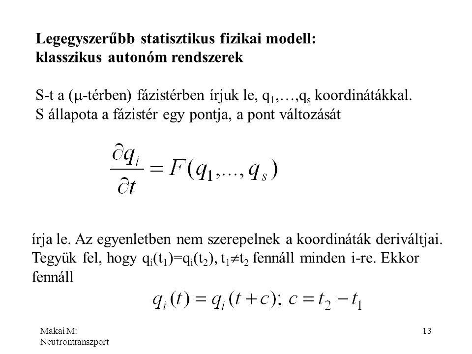Makai M: Neutrontranszport 13 Legegyszerűbb statisztikus fizikai modell: klasszikus autonóm rendszerek S-t a (  -térben) fázistérben írjuk le, q 1,…,