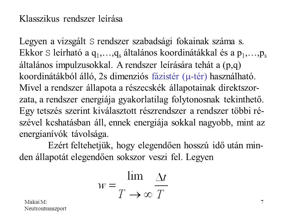 Makai M: Neutrontranszport 7 Klasszikus rendszer leírása Legyen a vizsgált S rendszer szabadsági fokainak száma s. Ekkor S leírható a q 1,…,q s általá