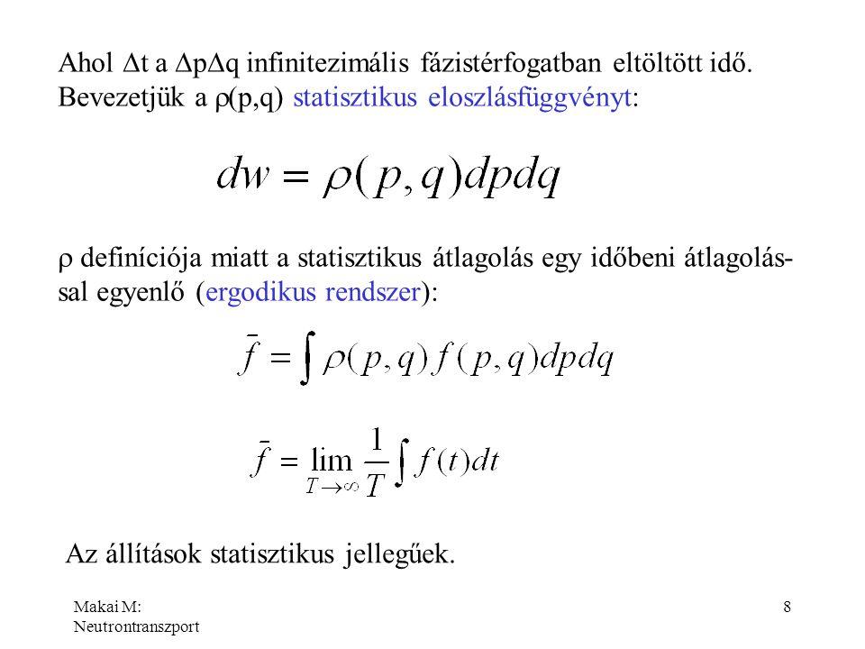 Makai M: Neutrontranszport 8 Ahol  t a  p  q infinitezimális fázistérfogatban eltöltött idő. Bevezetjük a  (p,q) statisztikus eloszlásfüggvényt: 