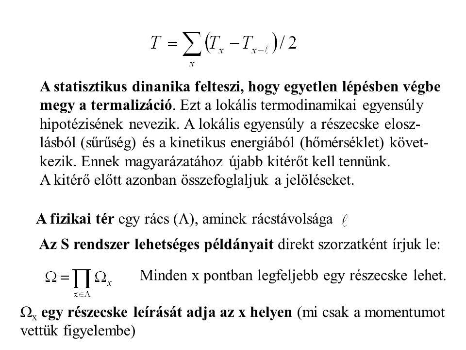 A statisztikus dinanika felteszi, hogy egyetlen lépésben végbe megy a termalizáció.