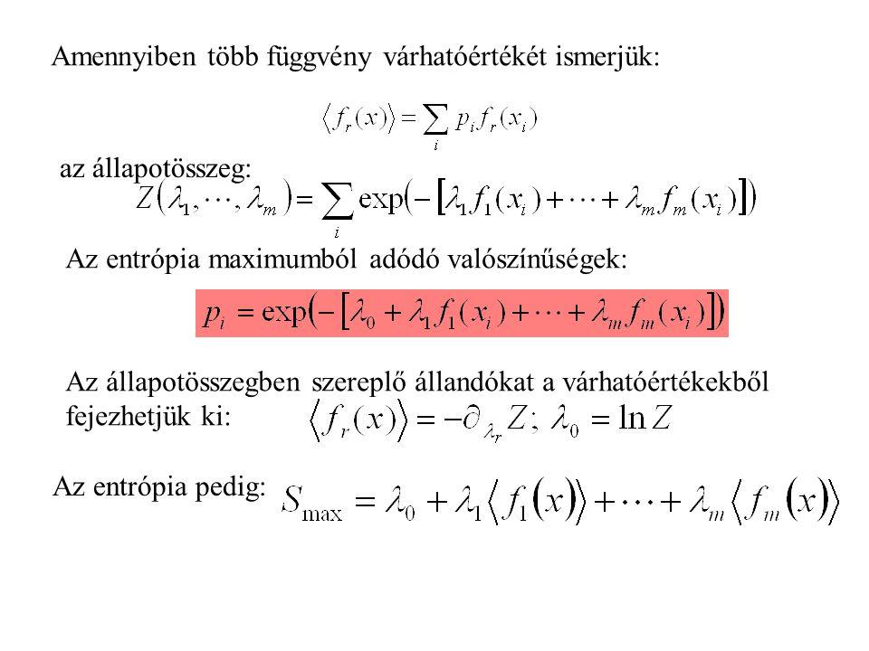 Amennyiben több függvény várhatóértékét ismerjük: az állapotösszeg: Az entrópia maximumból adódó valószínűségek: Az állapotösszegben szereplő állandókat a várhatóértékekből fejezhetjük ki: Az entrópia pedig: