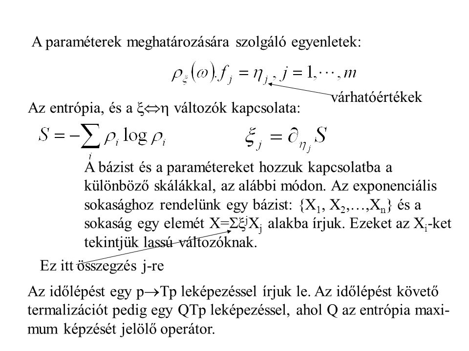 A paraméterek meghatározására szolgáló egyenletek: Az entrópia, és a  változók kapcsolata: A bázist és a paramétereket hozzuk kapcsolatba a különböző skálákkal, az alábbi módon.