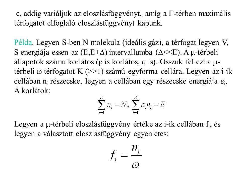 c, addig variáljuk az eloszlásfüggvényt, amíg a  -térben maximális térfogatot elfoglaló eloszlásfüggvényt kapunk.