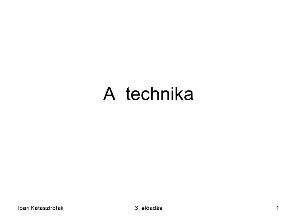 Ipari Katasztrófák3. előadás1 A technika