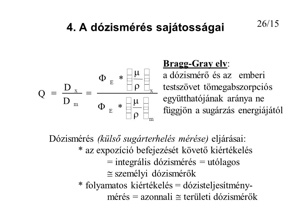 4. A dózismérés sajátosságai 26/15 Bragg-Gray elv: a dózismérő és az emberi testszövet tömegabszorpciós együtthatójának aránya ne függjön a sugárzás e