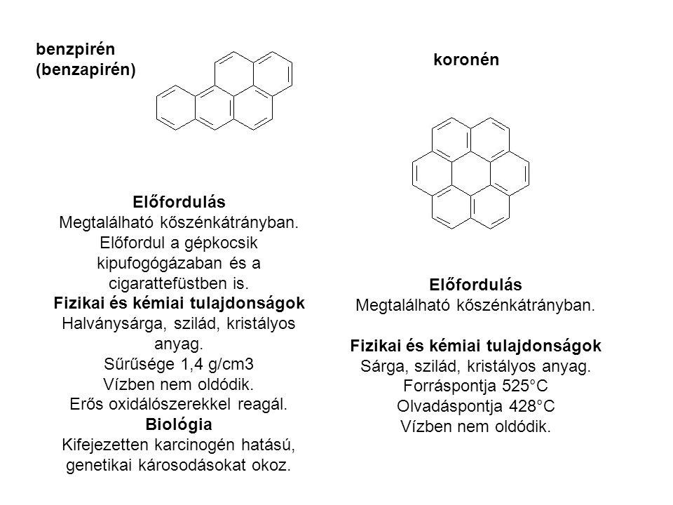 benzpirén (benzapirén) koronén Előfordulás Megtalálható kőszénkátrányban. Fizikai és kémiai tulajdonságok Sárga, szilád, kristályos anyag. Forráspontj