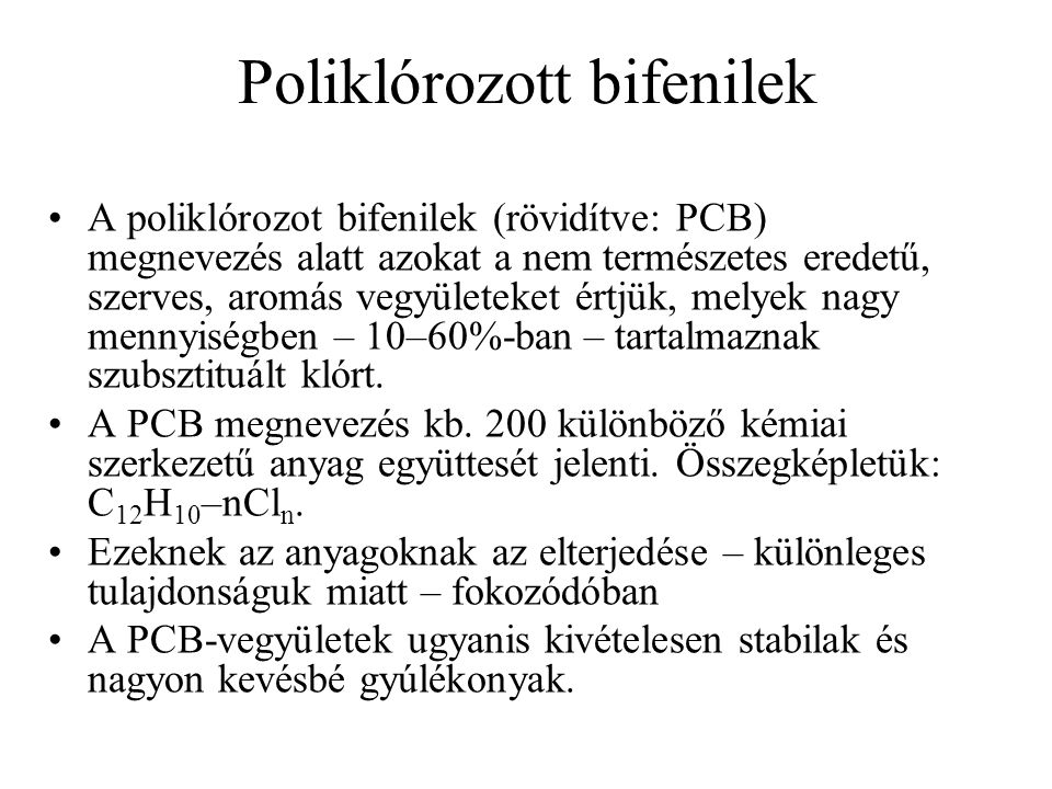 Poliklórozott bifenilek A poliklórozot bifenilek (rövidítve: PCB) megnevezés alatt azokat a nem természetes eredetű, szerves, aromás vegyületeket értj