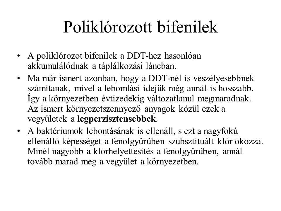 Poliklórozott bifenilek A poliklórozot bifenilek a DDT-hez hasonlóan akkumulálódnak a táplálkozási láncban. Ma már ismert azonban, hogy a DDT-nél is v