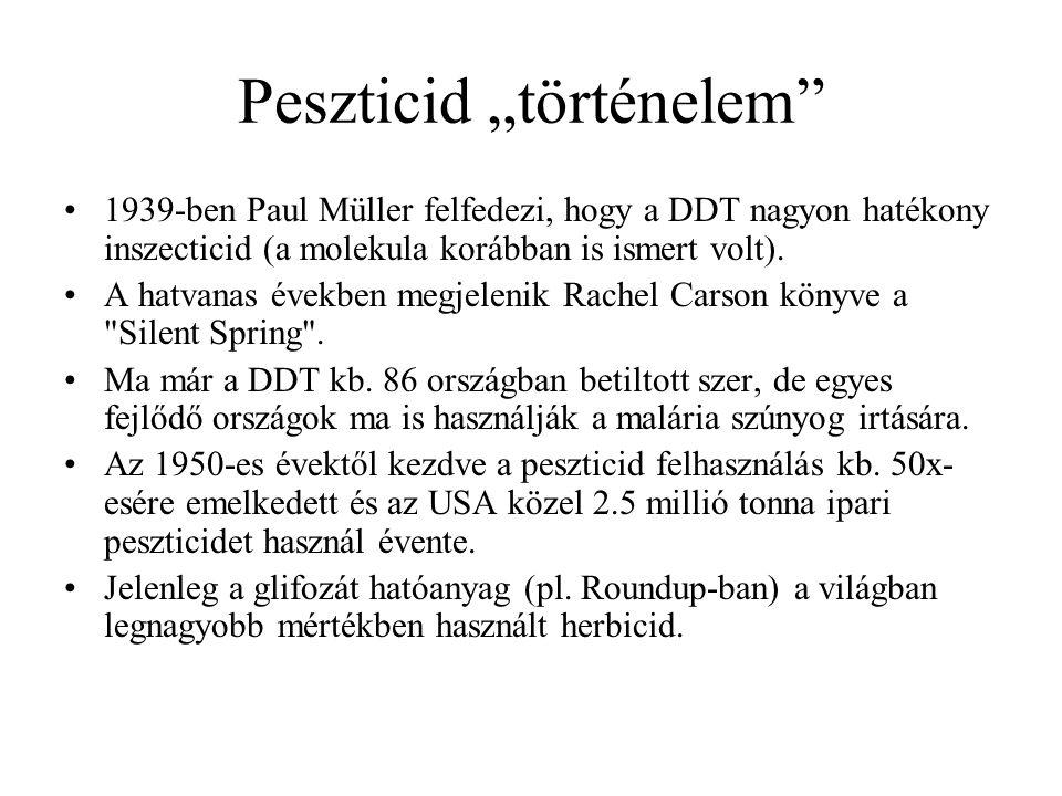 """Peszticid """"történelem"""" 1939-ben Paul Müller felfedezi, hogy a DDT nagyon hatékony inszecticid (a molekula korábban is ismert volt). A hatvanas években"""