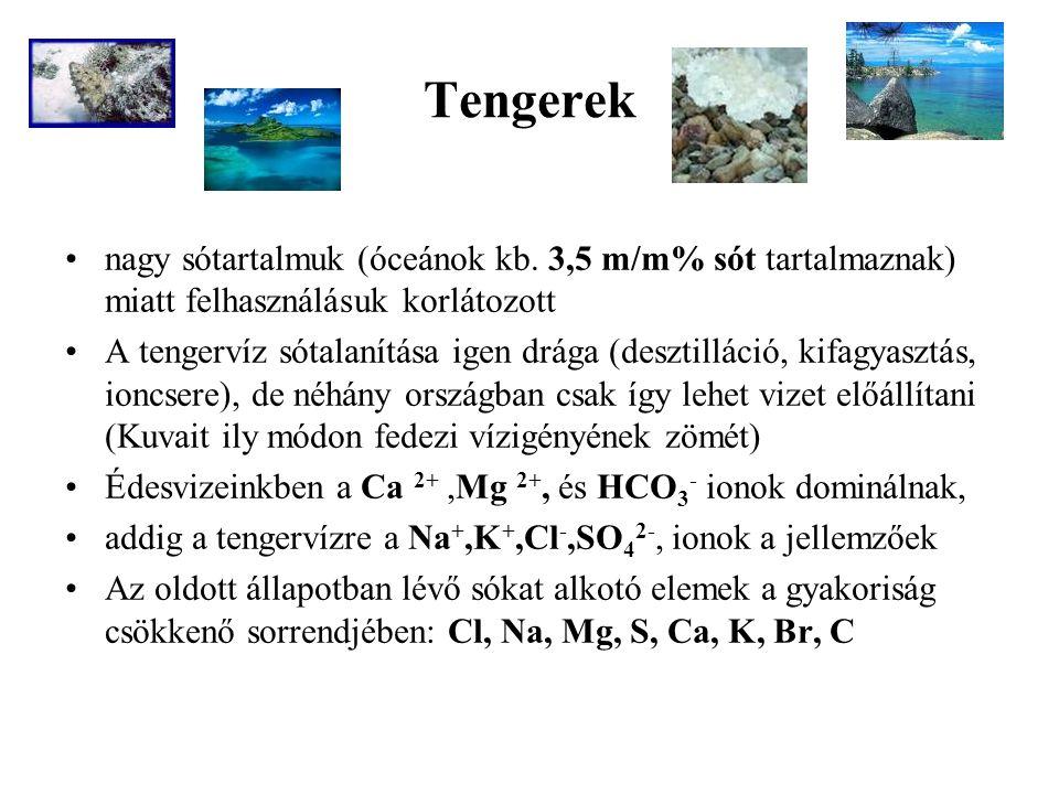 Tengerek nagy sótartalmuk (óceánok kb. 3,5 m/m% sót tartalmaznak) miatt felhasználásuk korlátozott A tengervíz sótalanítása igen drága (desztilláció,