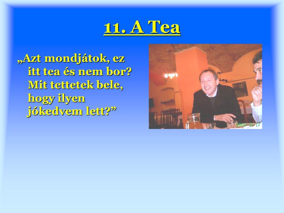 """11. A Tea """"Azt mondjátok, ez itt tea és nem bor Mit tettetek bele, hogy ilyen jókedvem lett"""