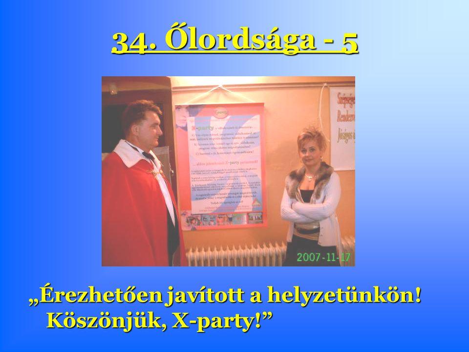 """34. Őlordsága - 5 """"Érezhetően javított a helyzetünkön! Köszönjük, X-party!"""