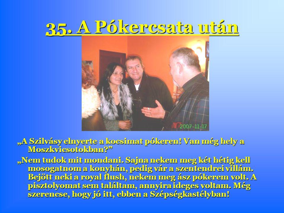 """35. A Pókercsata után """"A Szilvásy elnyerte a kocsimat pókeren."""