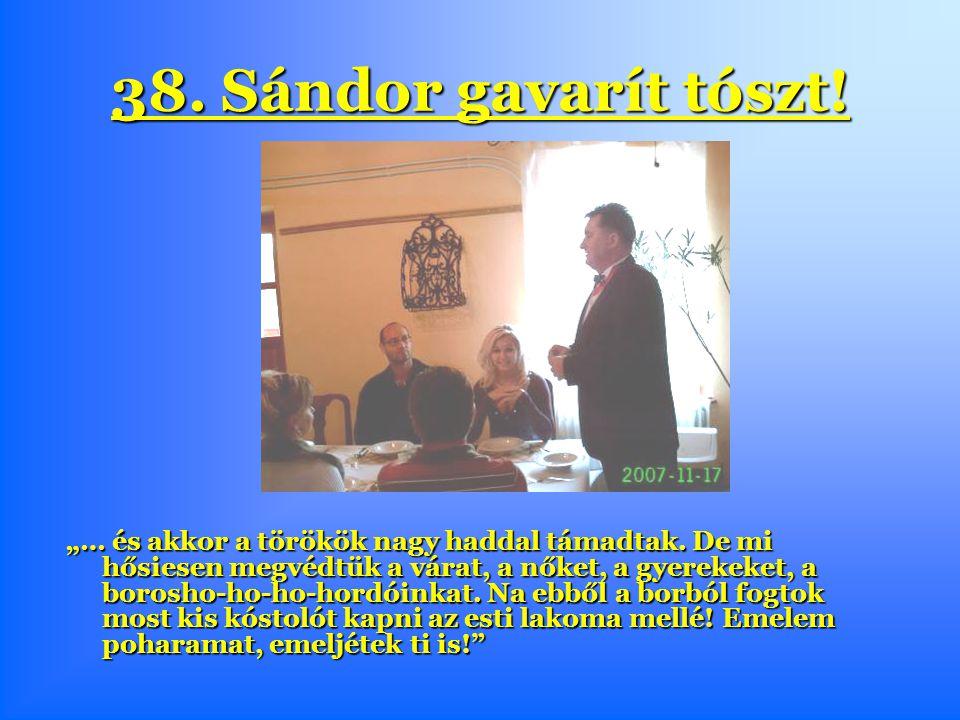 """38. Sándor gavarít tószt. """"… és akkor a törökök nagy haddal támadtak."""