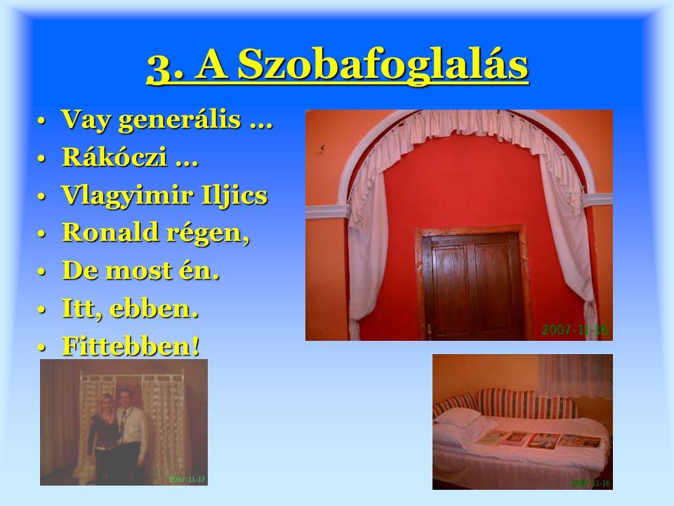 3. A Szobafoglalás Vay generális …Vay generális … Rákóczi …Rákóczi … Vlagyimir IljicsVlagyimir Iljics Ronald régen,Ronald régen, De most én.De most én