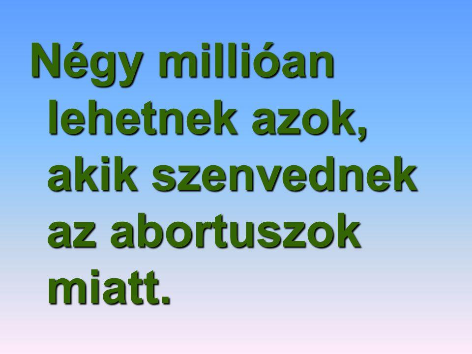 Négy millióan lehetnek azok, akik szenvednek az abortuszok miatt.