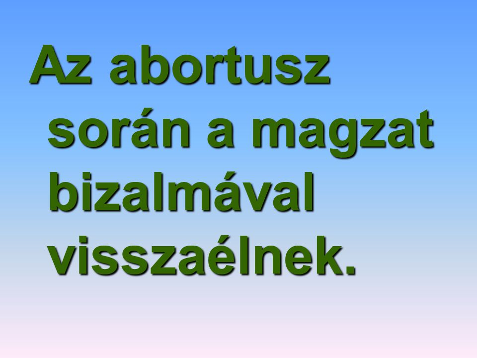 Az abortusz nem minősíthető gyógyító tevékenységnek, mert bizonyíthatóan károsodik mindenki.